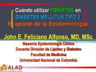 Cu ndo utilizar FIBRATOS en  DIABETES MELLITUS TIPO 2 El aporte de la Epidemiolog a