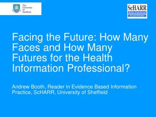 Facing the Future: How Many Faces and How Many Futures for the Health Information Professional