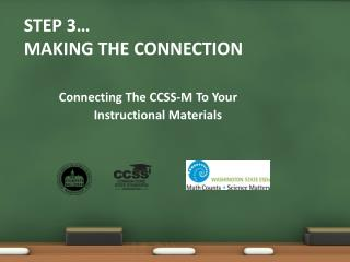 Step 3�  Making The Connection Connecting The CCSS-M To Your  		Instructional Materials