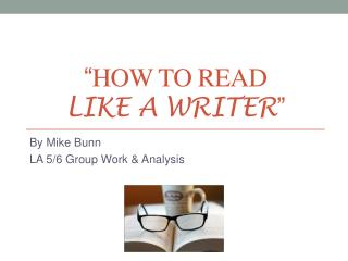 """ How to read  like a writer """