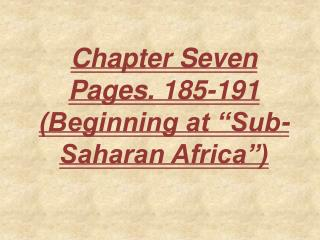 "Chapter Seven Pages. 185-191  (Beginning at ""Sub-Saharan Africa"")"