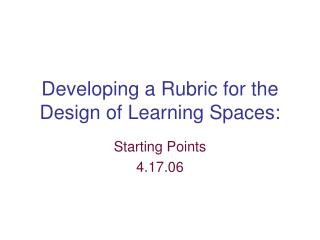 Developing a Rubric for the  Design of Learning Spaces: