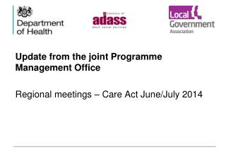 Update from the joint Programme Management Office Regional meetings � Care Act June/July 2014