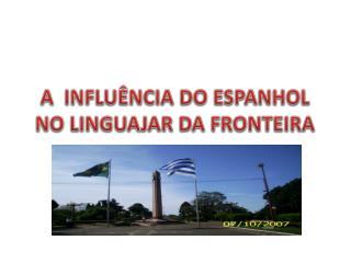A  INFLUÊNCIA DO ESPANHOL NO LINGUAJAR DA FRONTEIRA