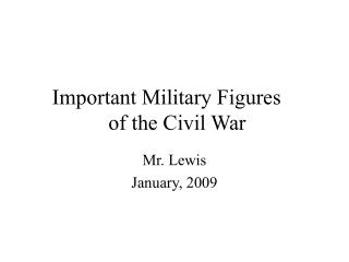 Important Military Figures	  of the Civil War