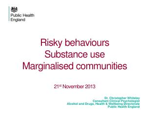 Risky behaviours Substance use Marginalised communities 21 st  November 2013