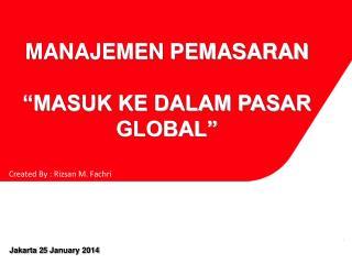 """MANAJEMEN PEMASARAN  """"MASUK KE DALAM PASAR GLOBAL"""""""