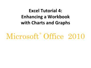 Excel Tutorial 4:  Enhancing a Workbook  with Charts and Graphs