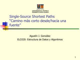 """Single-Source Shortest Paths """"Camino más corto desde/hacia una fuente"""""""