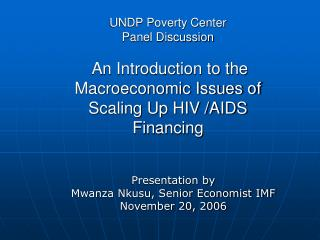 UNDP Poverty Center Panel Discussion    An Introduction to the Macroeconomic Issues of Scaling Up HIV