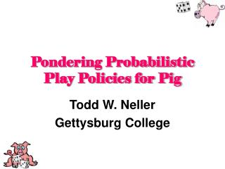 Pondering Probabilistic Play Policies for Pig