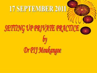 SETTING UP PRIVATE PRACTICE       by  Dr PIJ Moukangoe