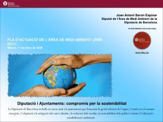 Joan Antoni Baron Espinar Diputat de l'Àrea de Medi Ambient de la Diputació de Barcelona
