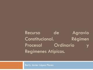 Recurso de Agravio Constitucional. R�gimen Procesal Ordinario y Reg�menes At�picos.