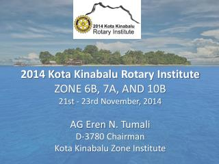 2014 Kota  Kinabalu  Rotary Institute ZONE 6B, 7A, AND 10B 21st - 23rd November, 2014