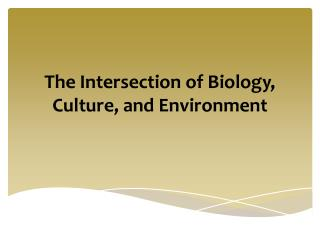 The Intersection of Biology,  Culture,  and Environment