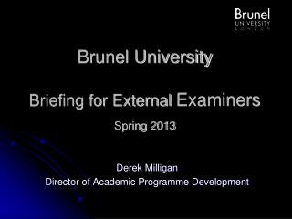 Brunel University Briefing for External  Examiners Spring 2013