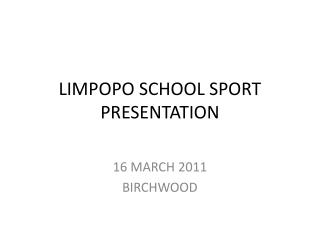 LIMPOPO SCHOOL SPORT PRESENTATION