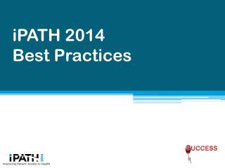 iPATH 2014  Best Practices