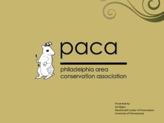 Presented by: Ian Bogus MacDonald Curator of Preservation University of Pennsylvania