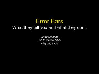 Error Bars What they tell you and what they don t  Jody Culham fMRI Journal Club May 29, 2006