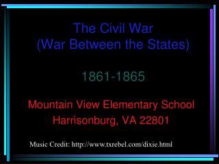The Civil War (War Between the States) 1861-1865