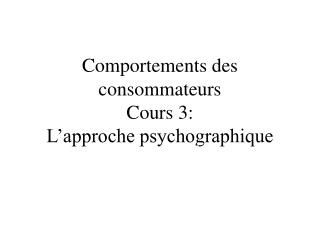 Comportements des consommateurs Cours 3: L'approche psychographique
