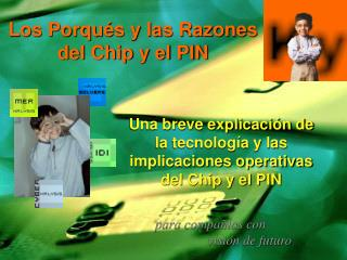 Los Porqu�s y las Razones  del Chip y el PIN