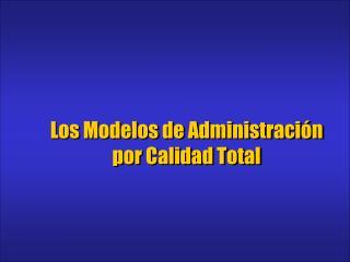 Los Modelos de Administraci ón por Calidad Total