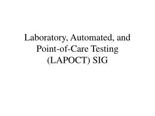Laboratory, Automated, and Point-of-Care Testing  (LAPOCT) SIG