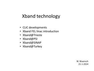 CLIC developments Xband  FEL linac introduction Xband@Trieste Xband@PSI Xband@SINAP Xband@Turkey
