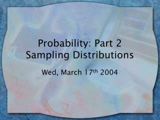 Probability: Part 2 Sampling Distributions