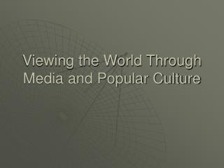 Viewing the World Through Media and Popular Culture
