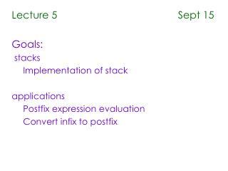 Lecture 5                                           Sept 15 Goals:  stacks Implementation of stack
