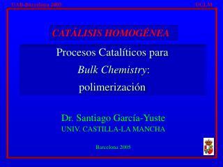 Dr. Santiago García-Yuste UNIV. CASTILLA-LA MANCHA Barcelona 2005