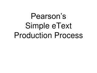 Pearson�s Simple eText Production Process