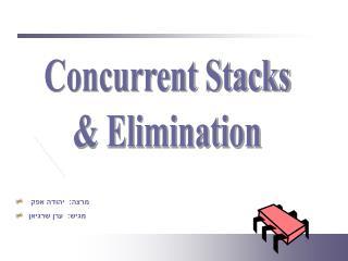 Concurrent Stacks & Elimination