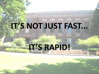 IT'S NOT JUST FAST... IT'S RAPID!