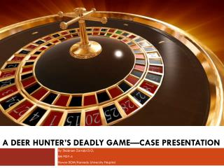 A Deer HUNTER'S DEADLY GAME—CASE PRESENTATION