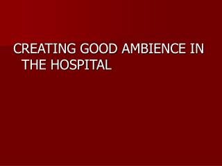 CREATING GOOD AMBIENCE IN THE HOSPITAL