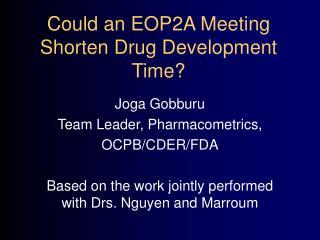 Could an EOP2A Meeting Shorten Drug Development Time?