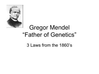 "Gregor Mendel ""Father of Genetics"""