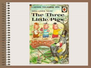THE THREE LITTLE PIGS Once upon a time there was a mother pig who had three little pigs.