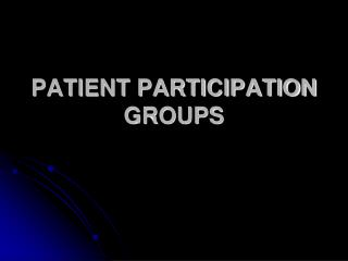 PATIENT PARTICIPATION GROUPS