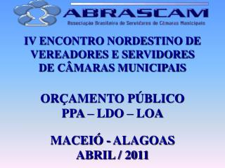 IV  ENCONTRO  NORDESTINO DE  VEREADORES E  SERVIDORES DE  CÂMARAS MUNICIPAIS ORÇAMENTO PÚBLICO