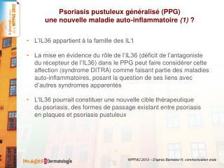 Psoriasis pustuleux généralisé (PPG) une nouvelle maladie auto-inflammatoire  (1)  ?
