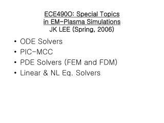 ECE490O: Special Topics  in EM-Plasma Simulations JK LEE (Spring, 2006)