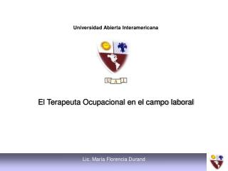 Universidad Abierta Interamericana El Terapeuta Ocupacional en el campo laboral