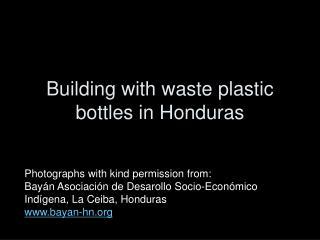 Building with waste plastic bottles in Honduras