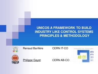 UNICOS A FRAMEWORK TO BUILD INDUSTRY LIKE CONTROL SYSTEMS  PRINCIPLES  METHODOLOGY